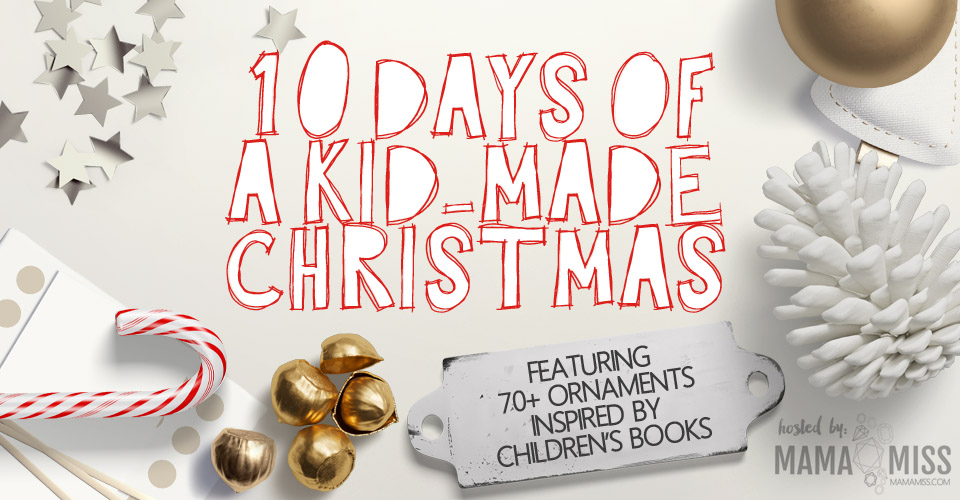 10 Days of a Kid-Made Christmas: Ornaments Inspired from Books