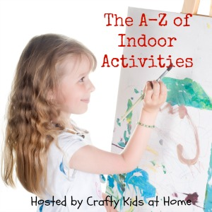 A-Z of Indoor Activities hosted by Crafty Kids at Home